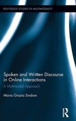 Spoken and Written Discourse in Online Interactions : A Multimodal Approach - Maria Grazia Sindoni
