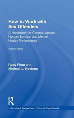 How to Work with Sex Offenders : A Handbook for Criminal Justice, Human Service, and Mental Health Professionals - Rudy Flora