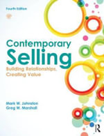 Contemporary Selling : Building Relationships, Creating Value - Mark W. Johnston