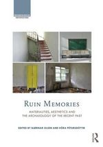 Ruin Memories : Materialities, Aesthetics and the Archaeology of the Recent Past