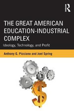 The Great American Education-industrial Complex : Ideology, Technology, and Profit - Anthony G. Picciano
