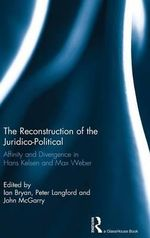 The Reconstruction of the Juridico-Political : Affinity and Divergence in Hans Kelsen and Max Weber