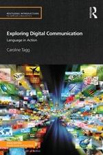 Exploring Digital Communication : Language in Action - Caroline Tagg