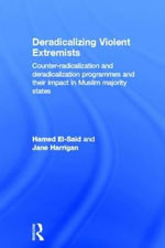 Deradicalising Violent Extremists : Counter-Radicalisation and Deradicalisation Programmes and Their Impact in Muslim Majority States - Hamed El-Said