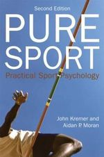 Pure Sport : Practical Sport Psychology - John Kremer