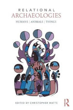 Relational Archaeologies : Humans, Animals, Things