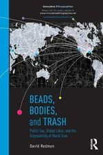 Beads, Bodies, and Trash : Public Sex, Global Labor, and the Disposability of Mardi Gras - David  Redmon