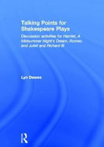 Talking Points for Shakespeare Plays : Discussion Activities for Hamlet, A Midsummer Night's Dream, Romeo and Juliet and Richard III - Lyn Dawes