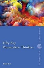Fifty Key Postmodern Thinkers - Professor Stuart Sim