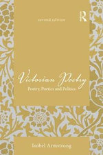 Victorian Poetry : Poetry, Poetics and Politics - Professor of English Isobel Armstrong