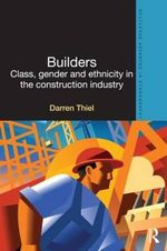 Builders : Class, Gender and Ethnicity in the Construction Industry - Darren Thiel
