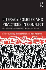 Literacy Policies and Practices in Conflict : Reclaiming Classrooms in Networked Times