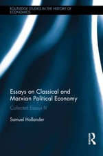 Essays on Classical and Marxian Political Economy : Collected Essays IV - Samuel Hollander