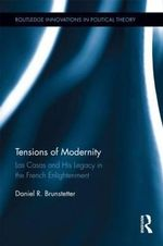 Tensions of Modernity : Las Casas and His Legacy in the French Enlightenment - Daniel R. Brunstetter