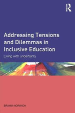 Addressing Tensions and Dilemmas in Inclusive Education : Living with Uncertainty - Brahm Norwich