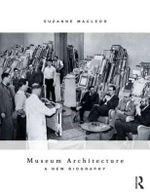 Museum Architecture : A New Biography - Suzanne MacLeod