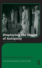 Displaying the Ideals of Antiquity : The Petrified Gaze - Johannes Siapkas
