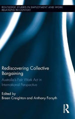 Rediscovering Collective Bargaining : Australia's Fair Work Act in International Perspective