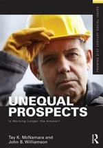 Unequal Prospects : Is Working Longer the Answer? - Tay McNamara