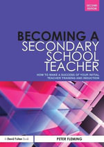 Becoming a Secondary School Teacher : How to Make a Success of Your Initial Teacher Training and Induction - Peter Fleming