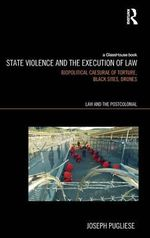 State Violence and the Execution of Law : Biopolitcal Caesurae of Torture, Black Sites, Drones - Joseph Pugliese