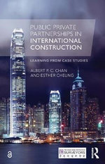 Public Private Partnerships in International Construction : Learning from Case Studies - Albert P. C. Chan