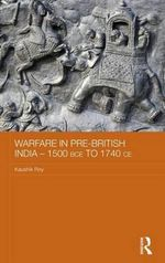Warfare in Pre-British India - 1500bce to 1740ce - Kaushik Roy