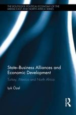 State-business Coalitions and Economic Development : Turkey, Mexico and North Africa - Isik Ozel