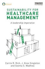 Sustainability for Healthcare Management : A Leadership Imperative - Carrie R. Rich