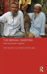 The Bengal Diaspora : Muslim Migrants in Britain, India and Bangladesh - Claire Alexander
