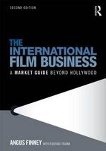 The International Film Business : A Market Guide Beyond Hollywood - Angus Finney