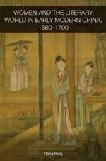 Women and the Literary World in Early Modern China, 1580-1700 : Politics and Diplomacy in the Mediterranean and th... - Daria Berg