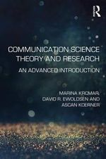Communication Science Theory and Research : An Introduction to Advanced Study - Marina Krcmar