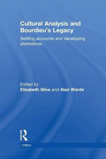 Cultural Analysis and Bourdieu's Legacy : Settling Accounts and Developing Alternatives