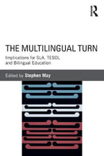 The Multilingual Turn : Implications for SLA, TESOL, and Bilingual Education