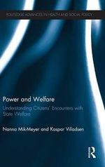 Power and Welfare : Understanding Citizens' Encounters with State Welfare - Nanna Mik-Meyer