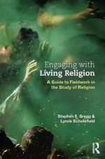 Engaging with Living Religion : A Guide to Fieldwork in the Study of Religion - Stephen E. Gregg