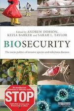 Biosecurity : The Socio-Politics of Invasive Species and Infectious Diseases