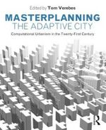 Masterplanning the Adaptive City : Computational Urbanism in the Twenty-First Century