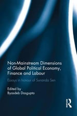 Non-Mainstream Dimensions of Global Political Economy, Finance and Labour : Essays in Honour of Sunanda Sen