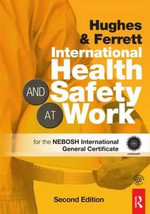 International Health and Safety at Work : for the NEBOSH International General Certificate - Phil Hughes