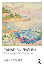 Canadian English : A Sociolinguistic Perspective - James A. Walker