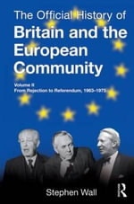 The Official History of Britain and the European Community: From Rejection to Referendum, 1963-1975 Vol. II : From Rejection to Referendum, 1963-1975 - Stephen Wall
