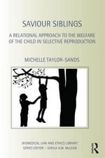 Saviour Siblings : A Relational Approach to the Welfare of the Child in Selective Reproduction - Michelle Taylor-Sands