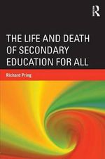 The Life and Death of Secondary Education for All : Was it But a Dream After All? - Richard Pring