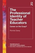 The Professional Identity of Teacher Educators : Career on the Cusp? - Ronnie Davey