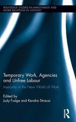 Temporary Work, Agencies, and Unfree Labor : Insecurity in the New World of Work