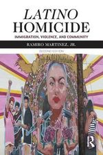 Latino Homicide : Immigration, Violence, and Community - Ramiro  Martinez, Jr.