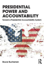 Presidential Power and Accountability : Toward a Presidential Accountability System - Bruce Buchanan