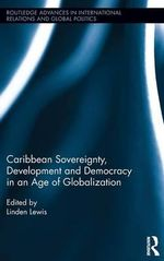 Caribbean Sovereignty, Development and Democracy in an Age of Globalization - Linden Lewis